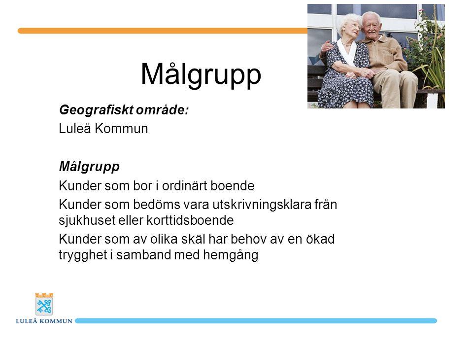 Målgrupp Geografiskt område: Luleå Kommun Målgrupp Kunder som bor i ordinärt boende Kunder som bedöms vara utskrivningsklara från sjukhuset eller korttidsboende Kunder som av olika skäl har behov av en ökad trygghet i samband med hemgång