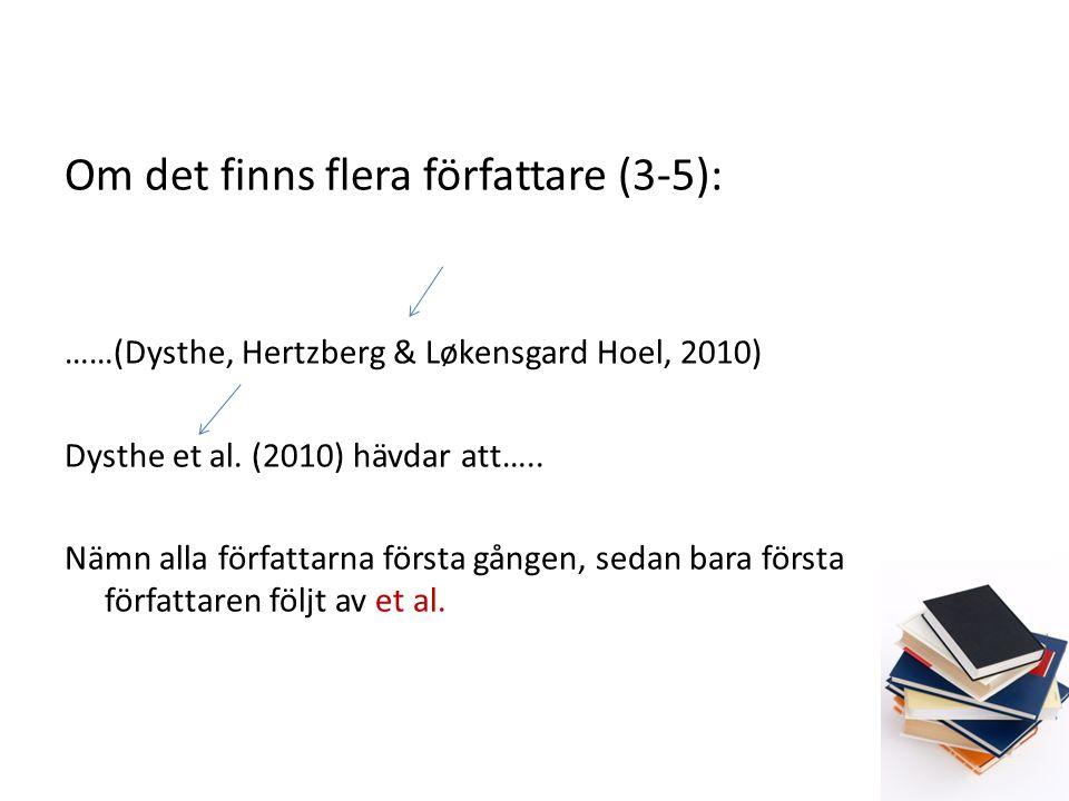 Om det finns flera författare (3-5): ……(Dysthe, Hertzberg & Løkensgard Hoel, 2010) Dysthe et al.