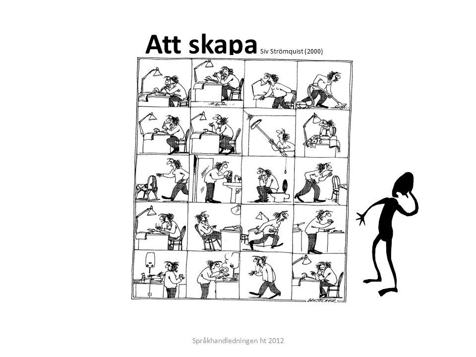 Språkhandledningen ht 2012 Att skapa Siv Strömquist (2000)