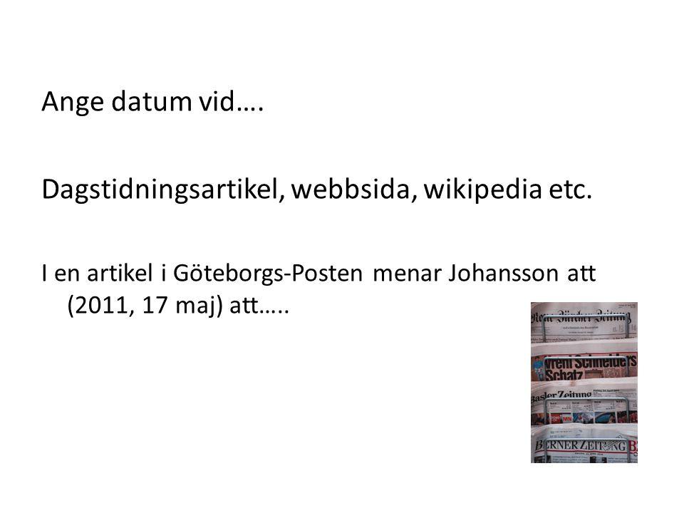 Ange datum vid…. Dagstidningsartikel, webbsida, wikipedia etc.