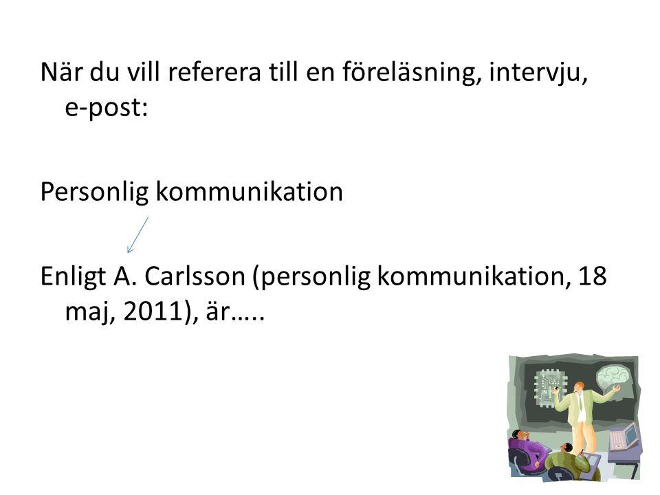 När du vill referera till en föreläsning, intervju, e-post: Personlig kommunikation Enligt A.