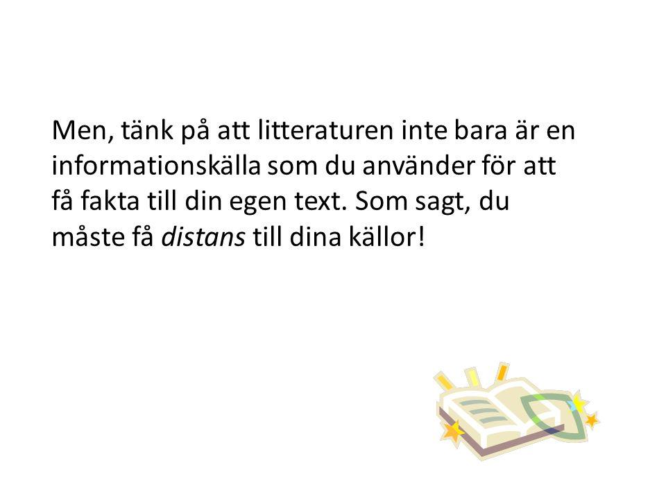 Men, tänk på att litteraturen inte bara är en informationskälla som du använder för att få fakta till din egen text.