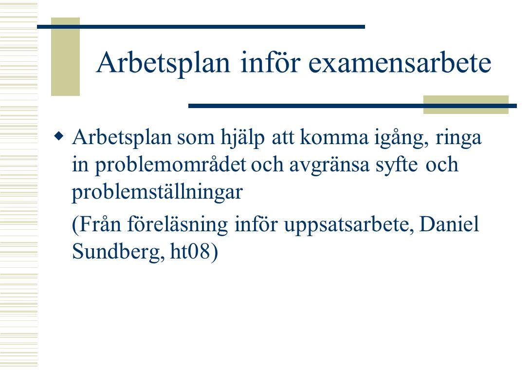 Arbetsplan inför examensarbete  Arbetsplan som hjälp att komma igång, ringa in problemområdet och avgränsa syfte och problemställningar (Från föreläs
