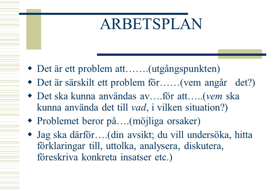 ARBETSPLAN  Det är ett problem att…….(utgångspunkten)  Det är särskilt ett problem för……(vem angår det?)  Det ska kunna användas av….för att…..(vem