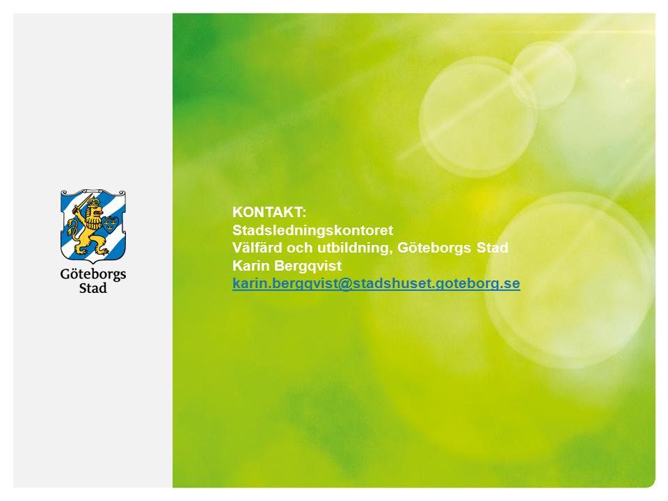 KONTAKT: Stadsledningskontoret Välfärd och utbildning, Göteborgs Stad Karin Bergqvist karin.bergqvist@stadshuset.goteborg.se karin.bergqvist@stadshuse