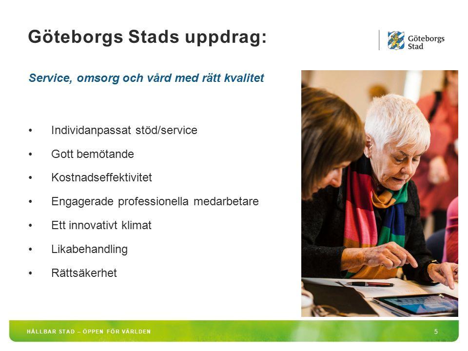5 Göteborgs Stads uppdrag: Service, omsorg och vård med rätt kvalitet Individanpassat stöd/service Gott bemötande Kostnadseffektivitet Engagerade prof