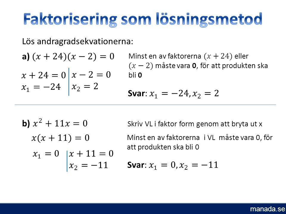 Lös andragradsekvationerna: Skriv VL i faktor form genom att bryta ut x Minst en av faktorerna i VL måste vara 0, för att produkten ska bli 0 manada.se