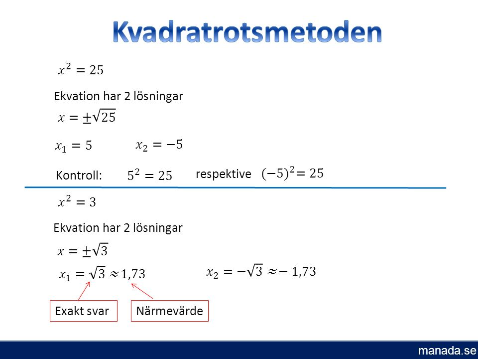Ekvation har 2 lösningar Kontroll: respektive Ekvation har 2 lösningar Exakt svarNärmevärde manada.se