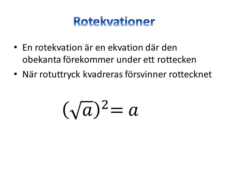 En rotekvation är en ekvation där den obekanta förekommer under ett rottecken När rotuttryck kvadreras försvinner rottecknet