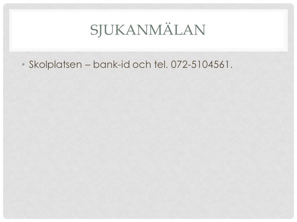 SJUKANMÄLAN Skolplatsen – bank-id och tel. 072-5104561.