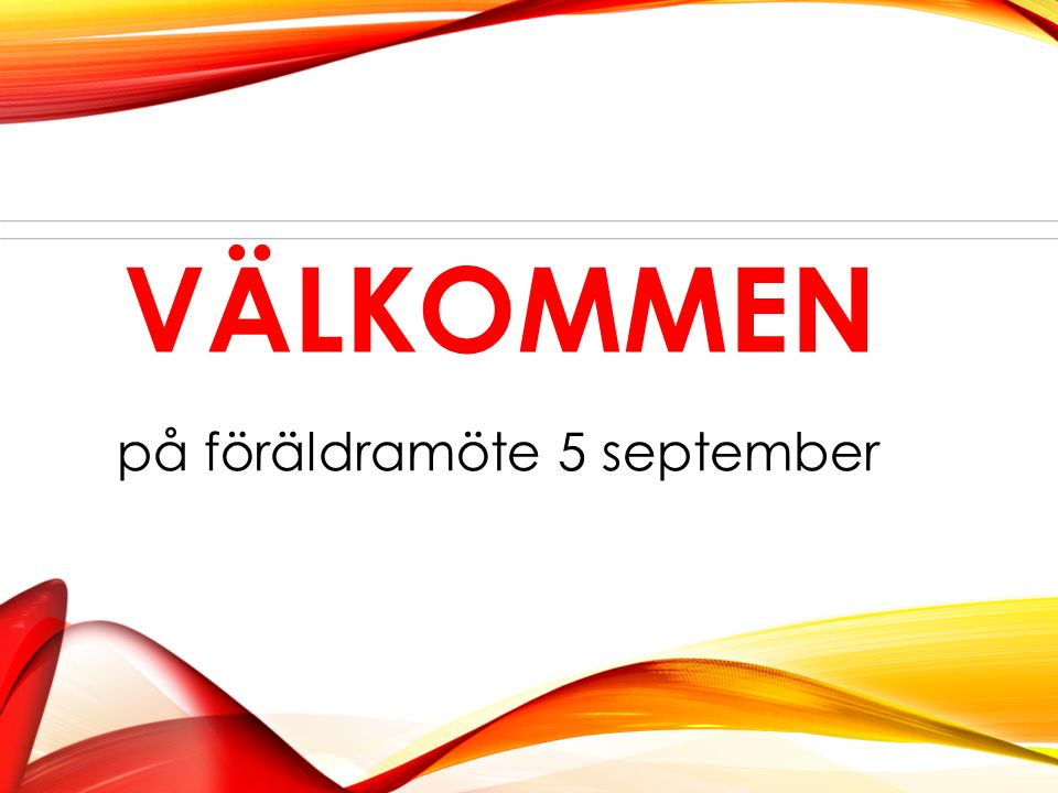 VÄLKOMMEN på föräldramöte 5 september