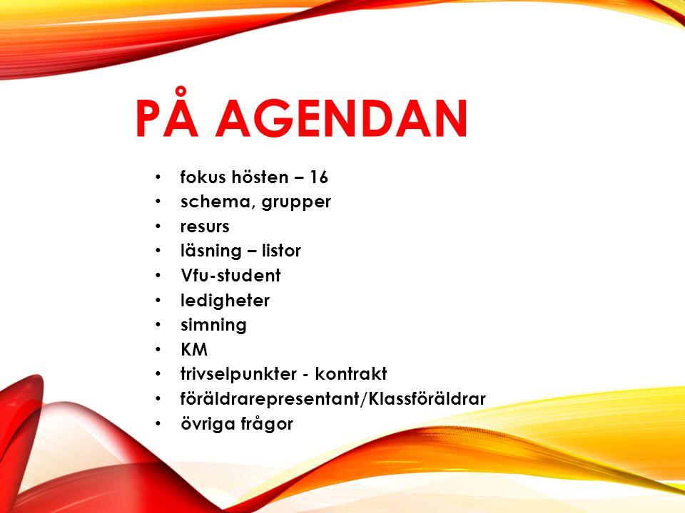 PÅ AGENDAN fokus hösten – 16 schema, grupper resurs läsning – listor Vfu-student ledigheter simning KM trivselpunkter - kontrakt föräldrarepresentant/Klassföräldrar övriga frågor