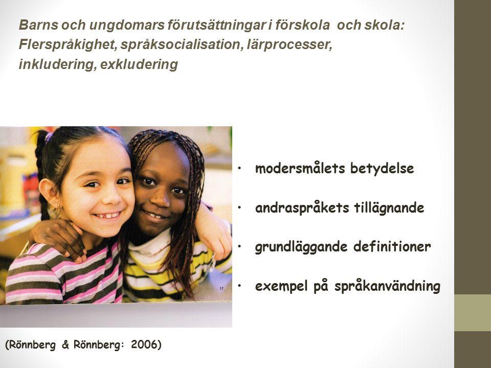 Barns och ungdomars förutsättningar i förskola och skola: Flerspråkighet, språksocialisation, lärprocesser, inkludering, exkludering modersmålets betydelse andraspråkets tillägnande grundläggande definitioner exempel på språkanvändning (Rönnberg & Rönnberg: 2006)
