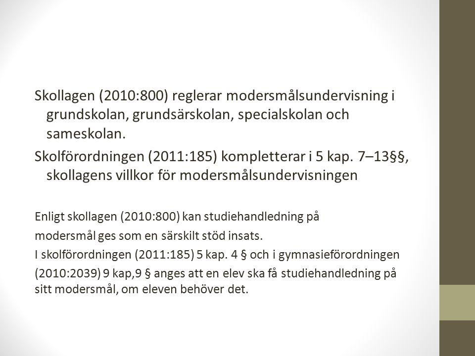 Skollagen (2010:800) reglerar modersmålsundervisning i grundskolan, grundsärskolan, specialskolan och sameskolan.