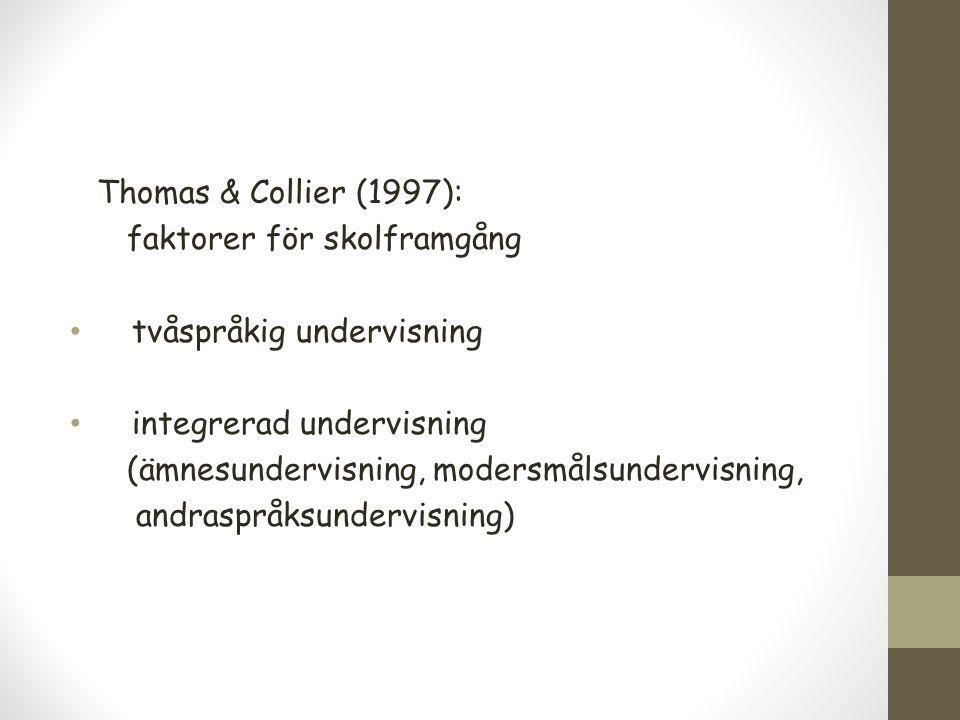 Thomas & Collier (1997): faktorer för skolframgång tvåspråkig undervisning integrerad undervisning (ämnesundervisning, modersmålsundervisning, andraspråksundervisning)