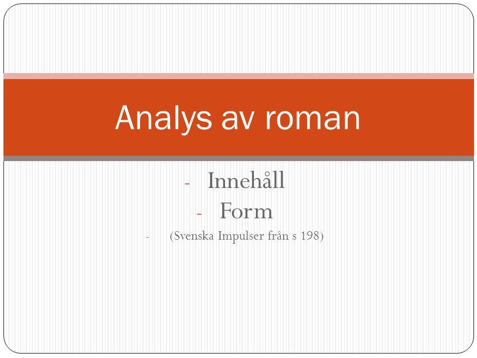 - Innehåll - Form - (Svenska Impulser från s 198) Analys av roman