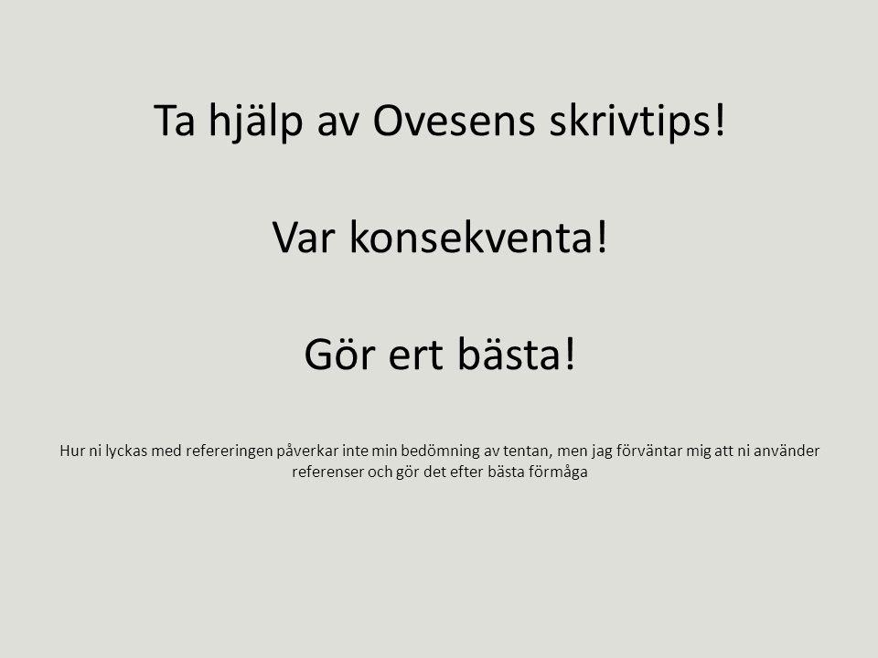 Ta hjälp av Ovesens skrivtips. Var konsekventa. Gör ert bästa.