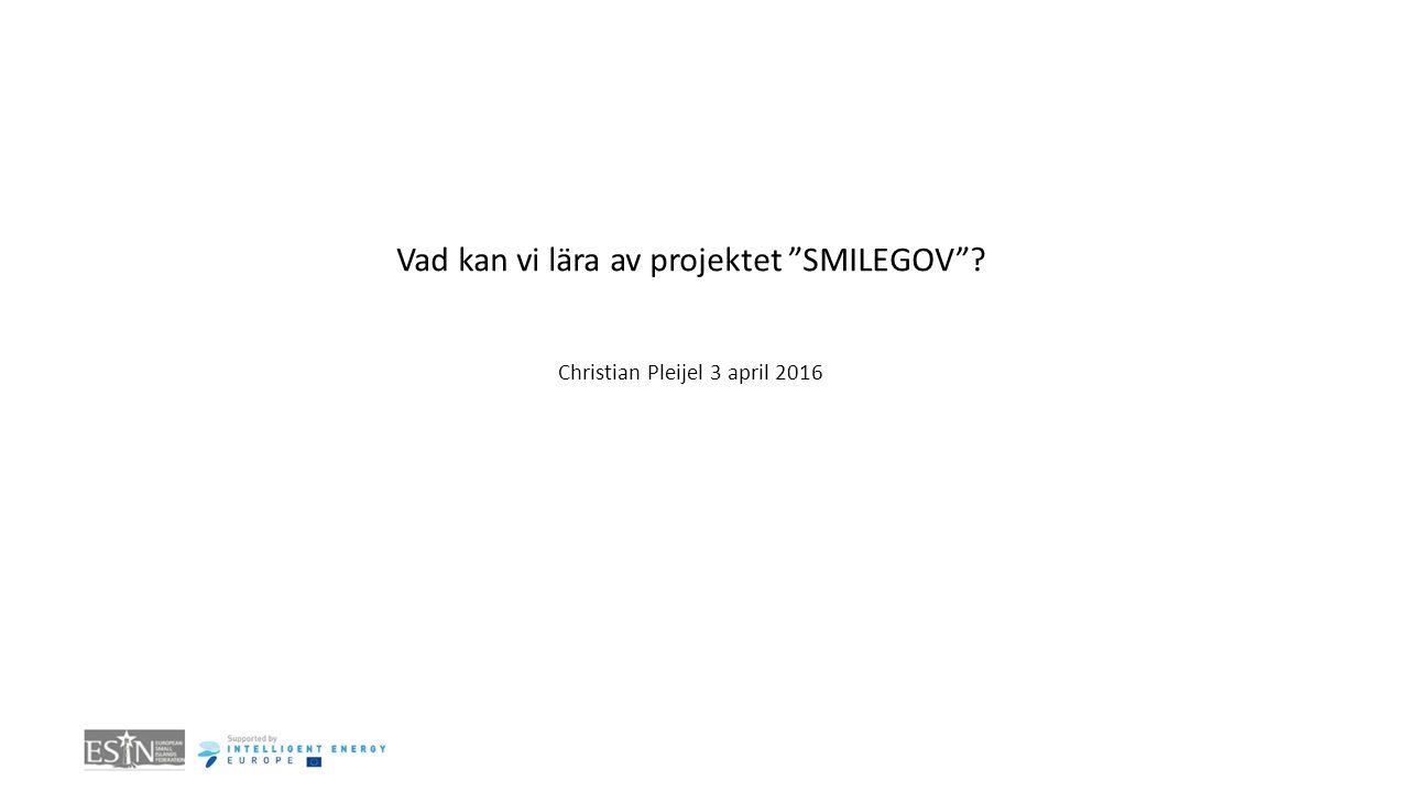 Vad kan vi lära av projektet SMILEGOV ? Christian Pleijel 3 april 2016