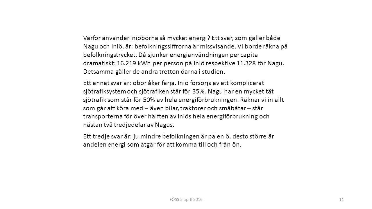 FÖSS 3 april 201611 Varför använder Iniöborna så mycket energi? Ett svar, som gäller både Nagu och Iniö, är: befolkningssiffrorna är missvisande. Vi b