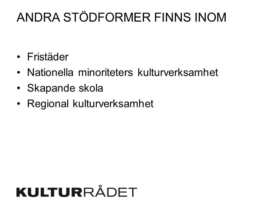 ANDRA STÖDFORMER FINNS INOM Fristäder Nationella minoriteters kulturverksamhet Skapande skola Regional kulturverksamhet