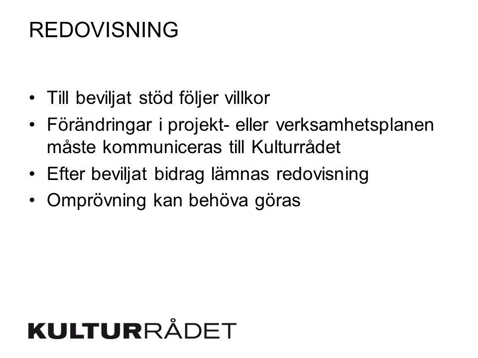 REDOVISNING Till beviljat stöd följer villkor Förändringar i projekt- eller verksamhetsplanen måste kommuniceras till Kulturrådet Efter beviljat bidrag lämnas redovisning Omprövning kan behöva göras