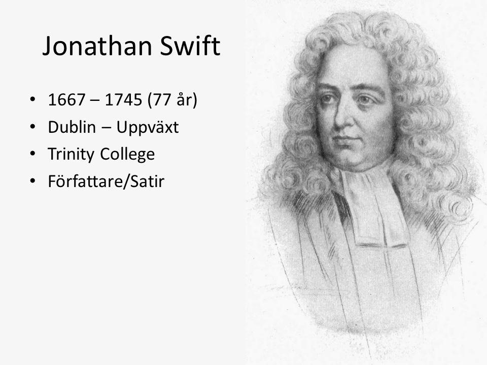 Jonathan Swift 1667 – 1745 (77 år) Dublin – Uppväxt Trinity College Författare/Satir