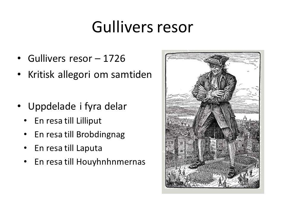 Gullivers resor Gullivers resor – 1726 Kritisk allegori om samtiden Uppdelade i fyra delar En resa till Lilliput En resa till Brobdingnag En resa till Laputa En resa till Houyhnhnmernas