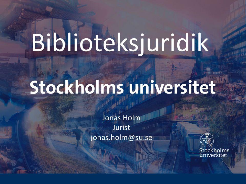 Biblioteksjuridik Jonas Holm Jurist jonas.holm@su.se