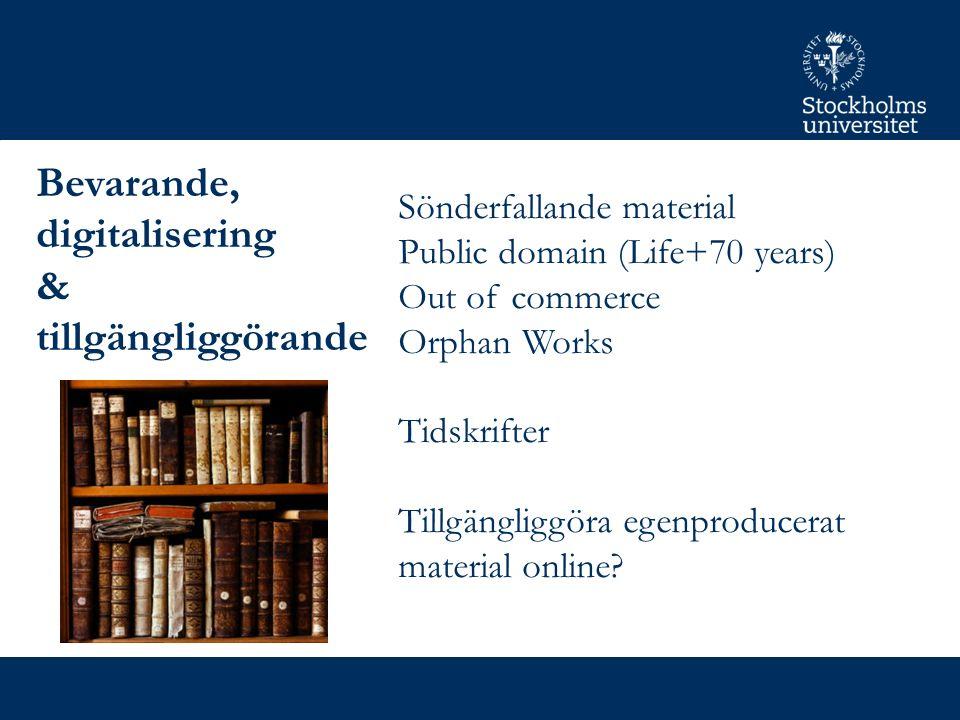 Bevarande, digitalisering & tillgängliggörande Sönderfallande material Public domain (Life+70 years) Out of commerce Orphan Works Tidskrifter Tillgängliggöra egenproducerat material online