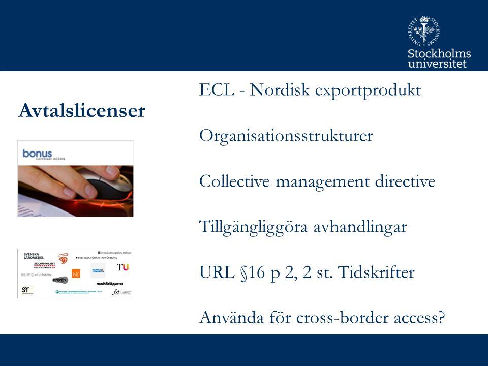 Avtalslicenser ECL - Nordisk exportprodukt Organisationsstrukturer Collective management directive Tillgängliggöra avhandlingar URL §16 p 2, 2 st.