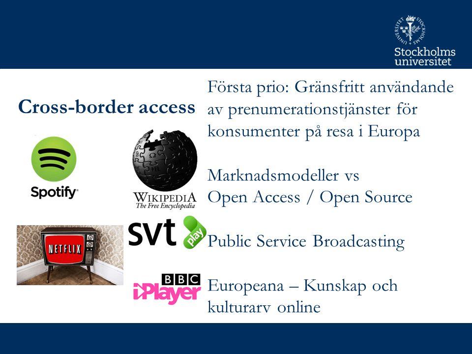 Cross-border access Första prio: Gränsfritt användande av prenumerationstjänster för konsumenter på resa i Europa Marknadsmodeller vs Open Access / Open Source Public Service Broadcasting Europeana – Kunskap och kulturarv online