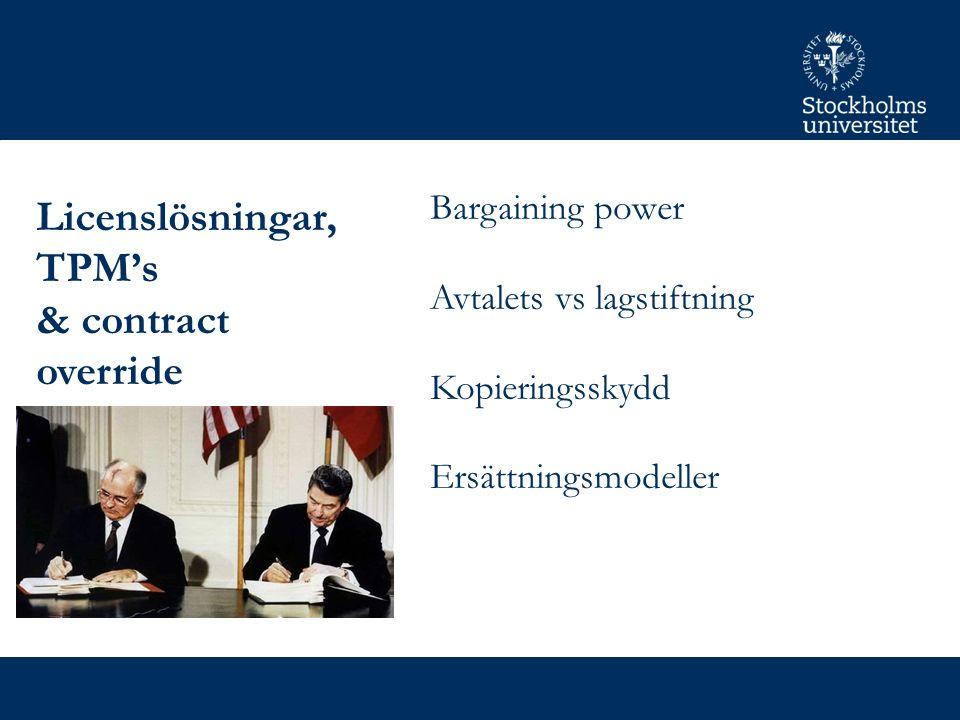 Licenslösningar, TPM's & contract override Bargaining power Avtalets vs lagstiftning Kopieringsskydd Ersättningsmodeller