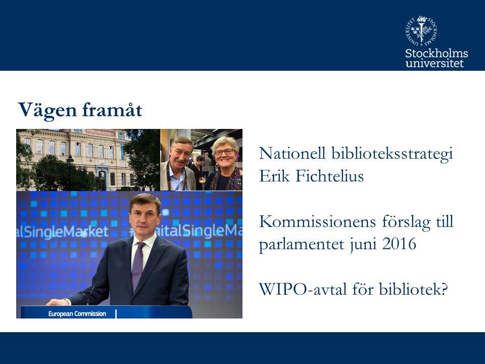 Vägen framåt Nationell biblioteksstrategi Erik Fichtelius Kommissionens förslag till parlamentet juni 2016 WIPO-avtal för bibliotek
