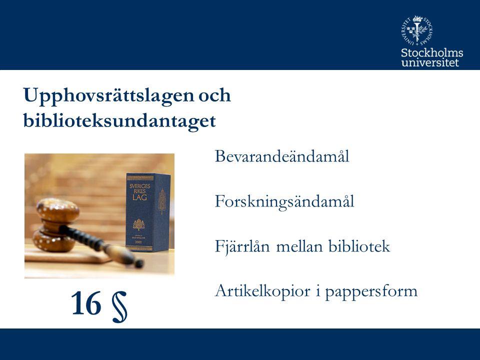 Upphovsrättslagen och biblioteksundantaget 16 § Bevarandeändamål Forskningsändamål Fjärrlån mellan bibliotek Artikelkopior i pappersform