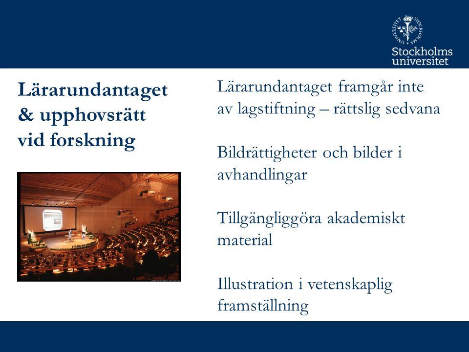 Lärarundantaget & upphovsrätt vid forskning Lärarundantaget framgår inte av lagstiftning – rättslig sedvana Bildrättigheter och bilder i avhandlingar Tillgängliggöra akademiskt material Illustration i vetenskaplig framställning