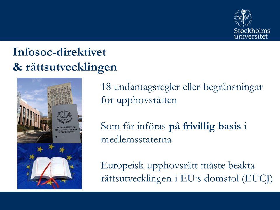 Infosoc-direktivet & rättsutvecklingen 18 undantagsregler eller begränsningar för upphovsrätten Som får införas på frivillig basis i medlemsstaterna Europeisk upphovsrätt måste beakta rättsutvecklingen i EU:s domstol (EUCJ)