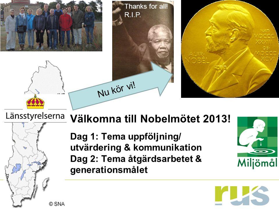 Välkomna till Nobelmötet 2013! Dag 1: Tema uppföljning/ utvärdering & kommunikation Dag 2: Tema åtgärdsarbetet & generationsmålet Nu kör vi! Thanks fo