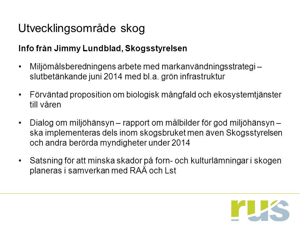 Utvecklingsområde skog Info från Jimmy Lundblad, Skogsstyrelsen Miljömålsberedningens arbete med markanvändningsstrategi – slutbetänkande juni 2014 med bl.a.