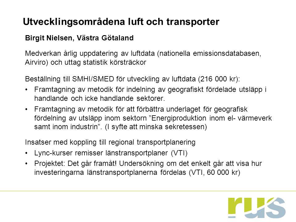 Utvecklingsområdena luft och transporter Birgit Nielsen, Västra Götaland Medverkan årlig uppdatering av luftdata (nationella emissionsdatabasen, Airviro) och uttag statistik körsträckor Beställning till SMHI/SMED för utveckling av luftdata (216 000 kr): Framtagning av metodik för indelning av geografiskt fördelade utsläpp i handlande och icke handlande sektorer.