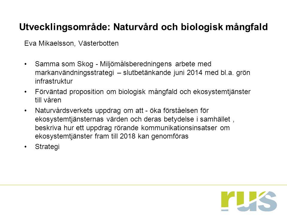 Utvecklingsområde: Naturvård och biologisk mångfald Eva Mikaelsson, Västerbotten Samma som Skog - Miljömålsberedningens arbete med markanvändningsstrategi – slutbetänkande juni 2014 med bl.a.