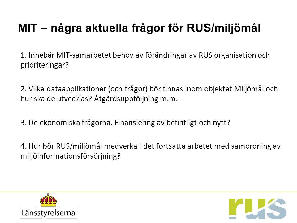 MIT – några aktuella frågor för RUS/miljömål 1. Innebär MIT-samarbetet behov av förändringar av RUS organisation och prioriteringar? 2. Vilka dataappl