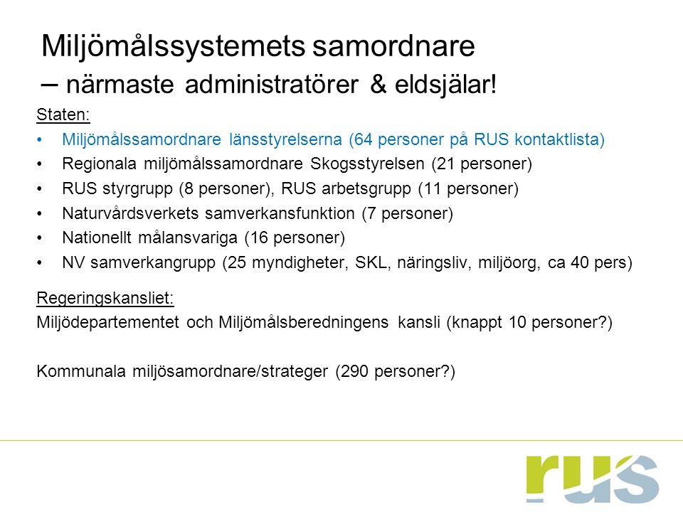 Miljömålssystemets samordnare – närmaste administratörer & eldsjälar! Staten: Miljömålssamordnare länsstyrelserna (64 personer på RUS kontaktlista) Re