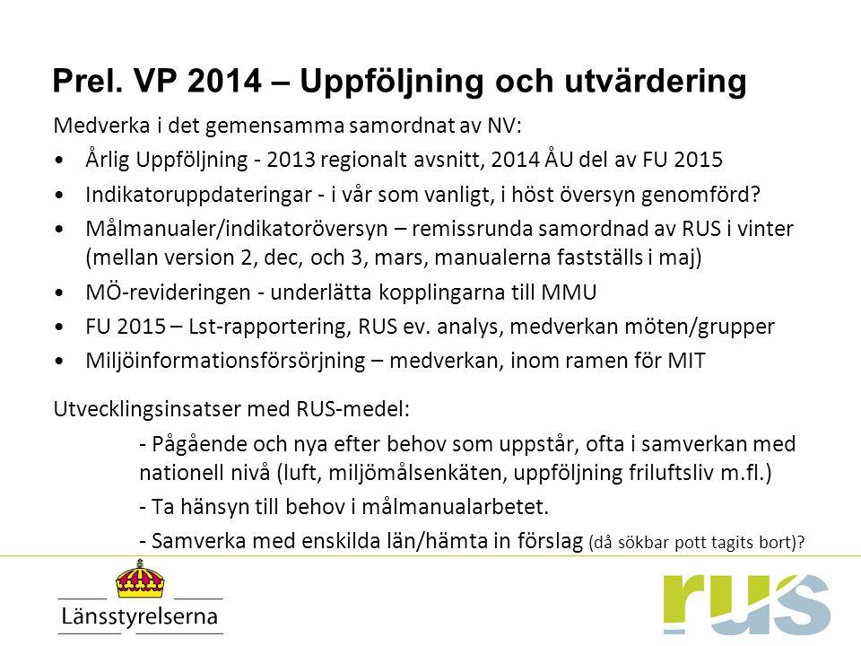 Prel. VP 2014 – Uppföljning och utvärdering Medverka i det gemensamma samordnat av NV: Årlig Uppföljning - 2013 regionalt avsnitt, 2014 ÅU del av FU 2
