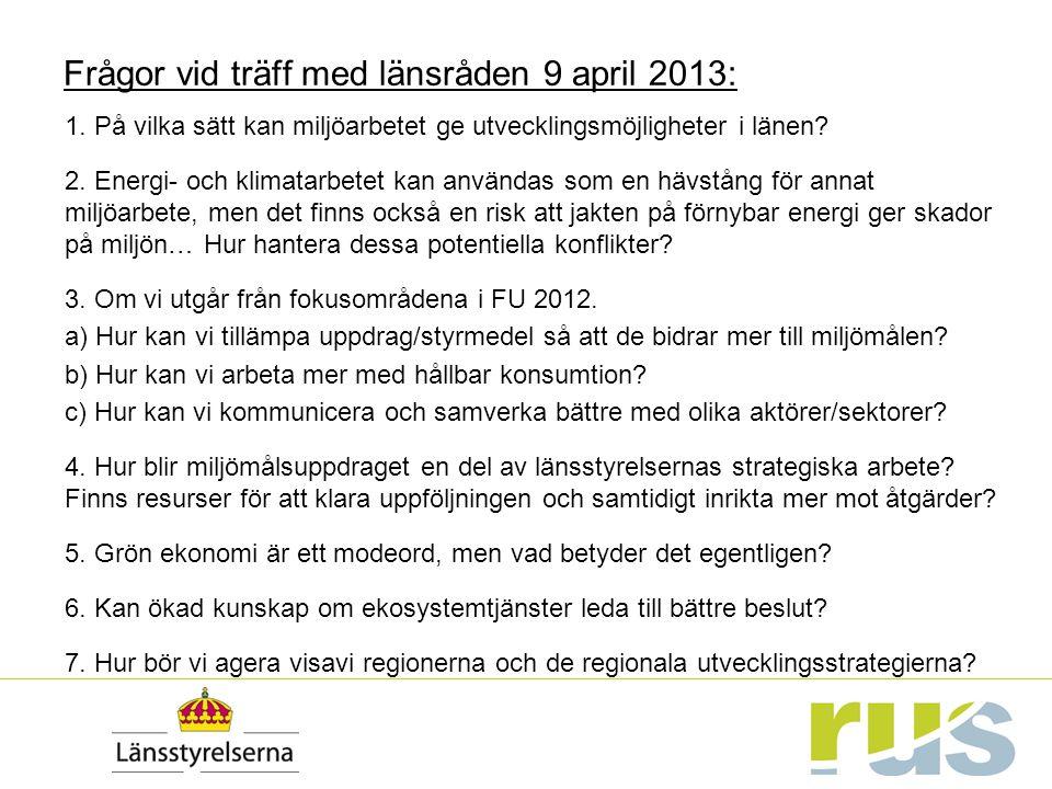 Frågor vid träff med länsråden 9 april 2013: 1. På vilka sätt kan miljöarbetet ge utvecklingsmöjligheter i länen? 2. Energi- och klimatarbetet kan anv