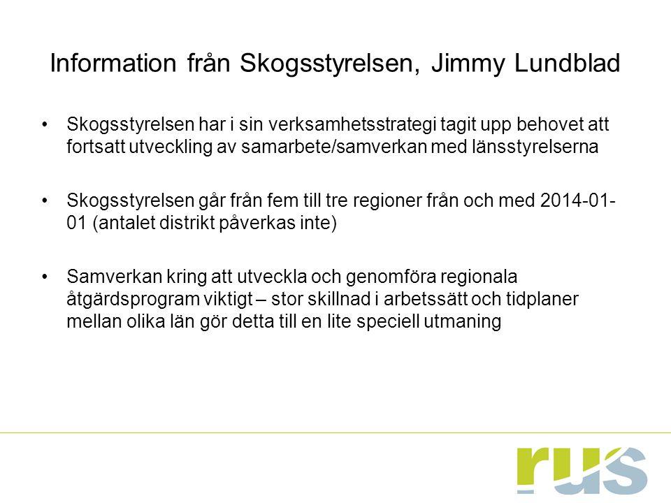 Information från Skogsstyrelsen, Jimmy Lundblad Skogsstyrelsen har i sin verksamhetsstrategi tagit upp behovet att fortsatt utveckling av samarbete/samverkan med länsstyrelserna Skogsstyrelsen går från fem till tre regioner från och med 2014-01- 01 (antalet distrikt påverkas inte) Samverkan kring att utveckla och genomföra regionala åtgärdsprogram viktigt – stor skillnad i arbetssätt och tidplaner mellan olika län gör detta till en lite speciell utmaning