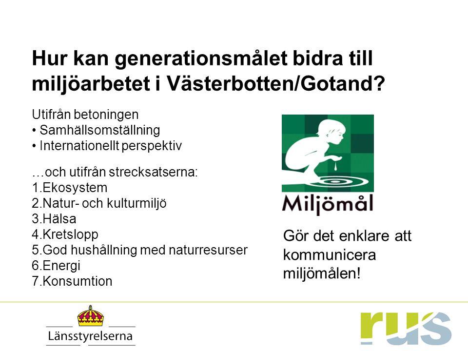 Hur kan generationsmålet bidra till miljöarbetet i Västerbotten/Gotand? Utifrån betoningen Samhällsomställning Internationellt perspektiv …och utifrån