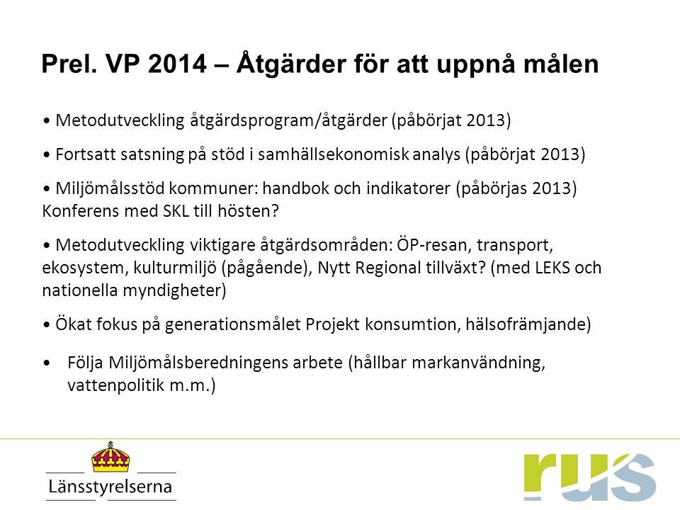 Prel. VP 2014 – Åtgärder för att uppnå målen Metodutveckling åtgärdsprogram/åtgärder (påbörjat 2013) Fortsatt satsning på stöd i samhällsekonomisk ana
