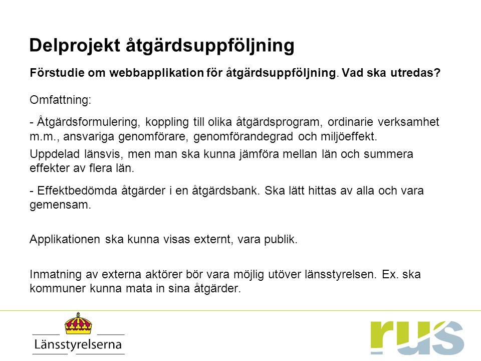 Delprojekt åtgärdsuppföljning Förstudie om webbapplikation för åtgärdsuppföljning. Vad ska utredas? Omfattning: - Åtgärdsformulering, koppling till ol