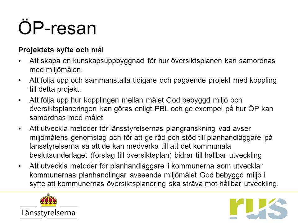 ÖP-resan Projektets syfte och mål Att skapa en kunskapsuppbyggnad för hur översiktsplanen kan samordnas med miljömålen.