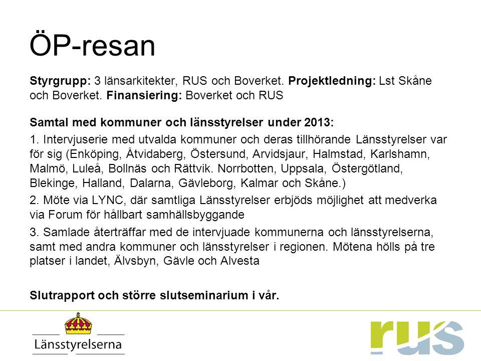 ÖP-resan Styrgrupp: 3 länsarkitekter, RUS och Boverket. Projektledning: Lst Skåne och Boverket. Finansiering: Boverket och RUS Samtal med kommuner och